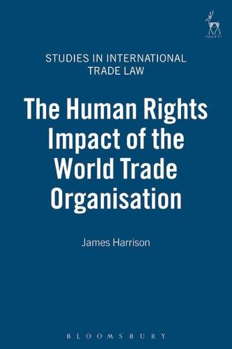The Human Rights Impact of the World Trade Organisation - Studies in International Trade Law 10 (Hardback)