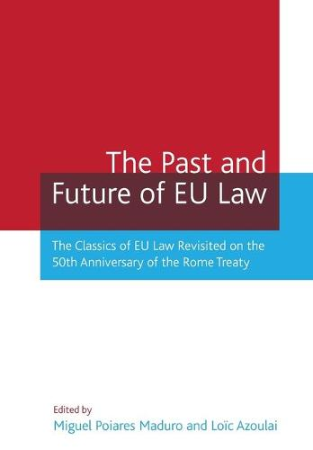 The Past and Future of EU Law: The Classics of EU Law Revisited on the 50th Anniversary of the Rome Treaty (Paperback)