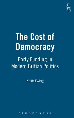 The Cost of Democracy: Party Funding in Modern British Politics (Hardback)