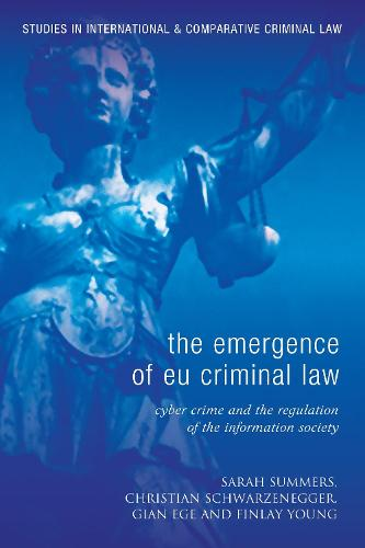 The Emergence of EU Criminal Law: Cyber Crime and the Regulation of the Information Society - Studies in International and Comparative Criminal Law (Hardback)