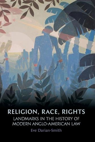 Religion, Racism, Rights: Landmarks in the History of Modern Anglo-American Law (Paperback)