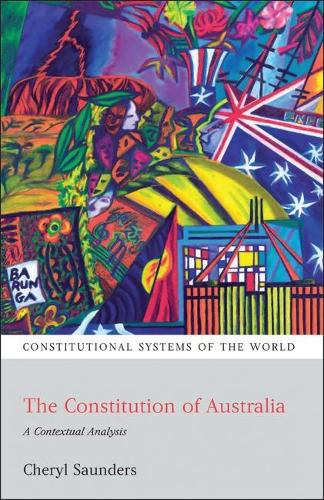 The Constitution of Australia: A Contextual Analysis - Constitutional Systems of the World 4 (Paperback)