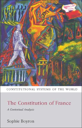 The Constitution of France: A Contextual Analysis - Constitutional Systems of the World (Paperback)