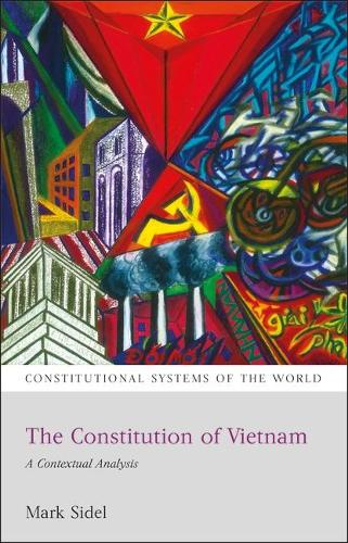 The Constitution of Vietnam: A Contextual Analysis - Constitutional Systems of the World 8 (Paperback)