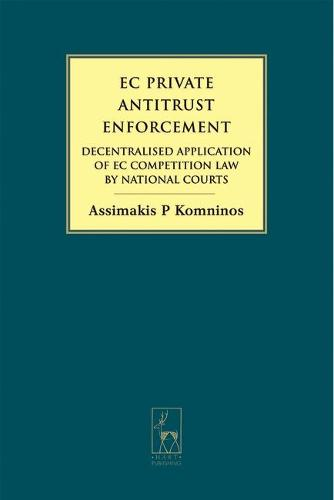 EC Private Antitrust Enforcement: Decentralised Application of EC Competition Law by National Courts (Hardback)