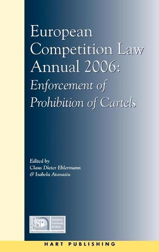 European Competition Law Annual 2006: Enforcement of Prohibition of Cartels - European Competition Law Annual 11 (Hardback)