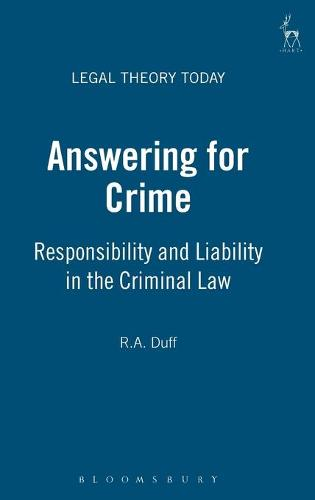 Answering for Crime: Responsibility and Liability in the Criminal Law - Legal Theory Today 13 (Hardback)