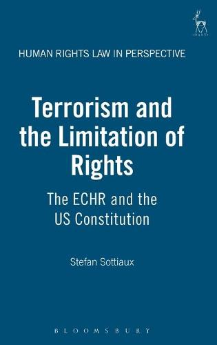 Terrorism and the Limitation of Rights: The ECHR and the US Constitution - Human Rights Law in Perspective 12 (Hardback)