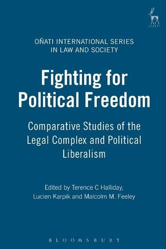 Fighting for Political Freedom: Comparative Studies of the Legal Complex and Political Liberalism - Onati International Series in Law and Society (Paperback)