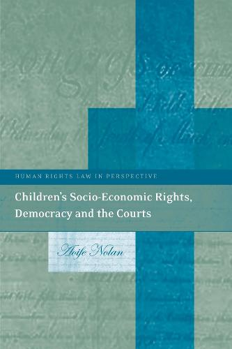 Children's Socio-Economic Rights, Democracy And The Courts - Human Rights Law in Perspective (Hardback)