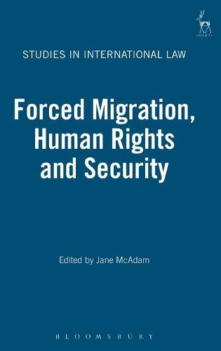 Forced Migration, Human Rights and Security - Studies in International Law 17 (Hardback)