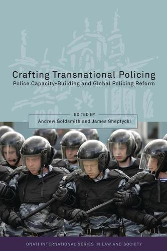 Crafting Transnational Policing: Police Capacity-building and Global Policing Reform - Onati International Series in Law and Society (Hardback)