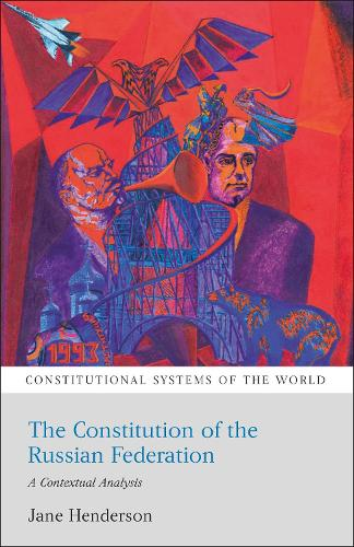 The Constitution of the Russian Federation: A Contextual Analysis - Constitutional Systems of the World (Paperback)