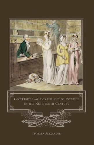 Copyright Law and the Public Interest in the Nineteenth Century (Hardback)