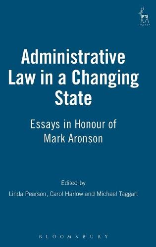 Administrative Law in a Changing State: Essays in Honour of Mark Aronson (Hardback)