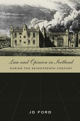 Law and Opinion in Scotland During the Seventeenth Century (Hardback)