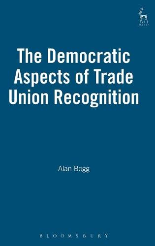 The Democratic Aspects of Trade Union Recognition (Hardback)