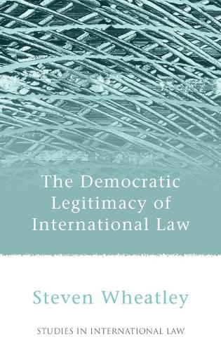 The Democratic Legitimacy of International Law - Studies in International Law 29 (Hardback)