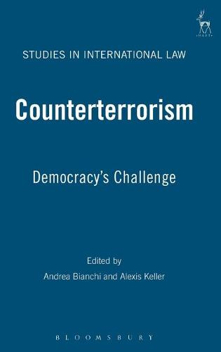 Counterterrorism: Democracy's Challenge - Studies in International Law 20 (Hardback)