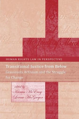 Transitional Justice from Below: Grassroots Activism and the Struggle for Change - Human Rights Law in Perspective 14 (Paperback)