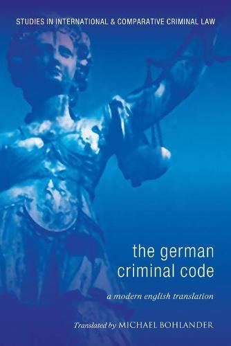 The German Criminal Code: A Modern English Translation - Studies in International and Comparative Criminal Law 1 (Paperback)