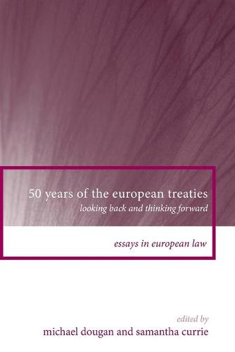 50 Years of the European Treaties: Looking Back and Thinking Forward - Essays in European Law 14 (Paperback)