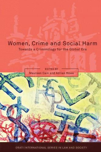 Women, Crime and Social Harm: Towards a Criminology for the Global Age - Onati International Series in Law and Society (Hardback)