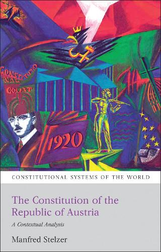 The Constitution of the Republic of Austria: A Contextual Analysis - Constitutional Systems of the World (Paperback)