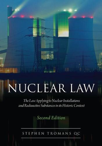 Nuclear Law: The Law Applying to Nuclear Installations and Radioactive Substances in Its Historic Context (Hardback)