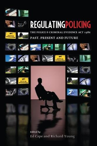 Regulating Policing: The Police and Criminal Evidence Act 1984 Past, Present and Future (Paperback)