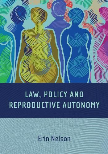 Law, Policy and Reproductive Autonomy (Hardback)