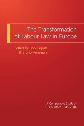 The Transformation of Labour Law in Europe: A Comparative Study of 15 Countries 1945-2004 (Paperback)