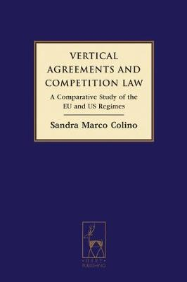Vertical Agreements and Competition Law: A Comparative Study of the EU and US Regimes (Hardback)