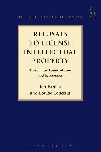 Refusals to License Intellectual Property: Testing the Limits of Law and Economics (Paperback)