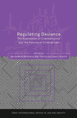 Regulating Deviance: The Redirection of Criminalisation and the Futures of Criminal Law - Onati International Series in Law and Society (Hardback)
