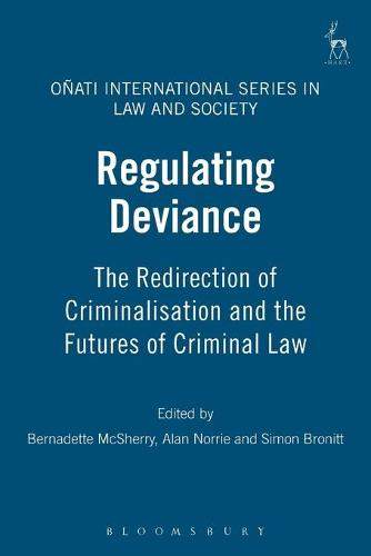 Regulating Deviance: The Redirection of Criminalisation and the Futures of Criminal Law - Onati International Series in Law and Society (Paperback)