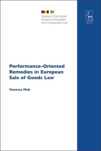 Performance-oriented Remedies in European Sale of Goods Law - Studies of the Oxford Institute of European & Comparative Law 10 (Hardback)