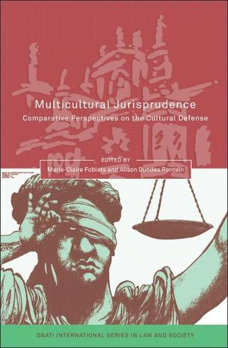 Multicultural Jurisprudence: Comparative Perspectives on the Cultural Defense - Onati International Series in Law and Society (Hardback)