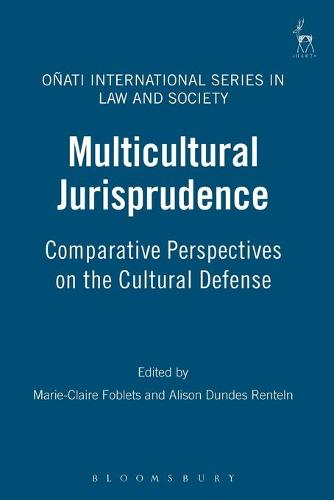 Multicultural Jurisprudence: Comparative Perspectives on the Cultural Defense - Onati International Series in Law and Society (Paperback)