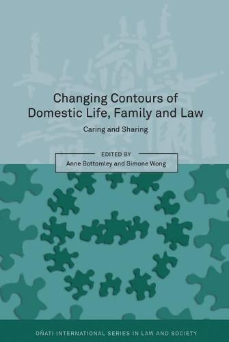 Changing Contours of Domestic Life, Family and Law: Caring and Sharing - Onati International Series in Law and Society (Hardback)