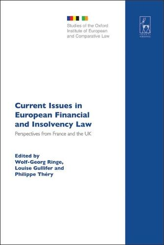 Current Issues in European Financial and Insolvency Law: Perspectives from France and the UK - Studies of the Oxford Institute of European & Comparative Law 11 (Hardback)