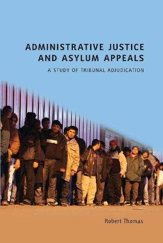 Administrative Justice and Asylum Appeals: A Study of Tribunal Adjudication (Paperback)