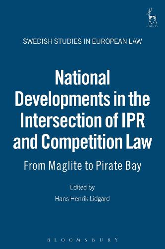 National Developments in the Intersection of IPR and Competition Law: From Maglite to Pirate Bay - Swedish Studies in European Law (Hardback)