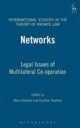 Networks: Legal Issues of Multilateral Co-operation - International Studies in the Theory of Private Law 6 (Hardback)