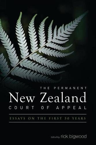The Permanent New Zealand Court of Appeal: Essays on the First 50 Years (Hardback)