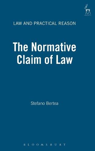 The Normative Claim of Law - Law and Practical Reason 1 (Hardback)