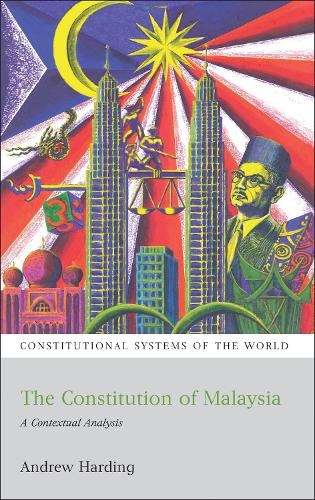 The Constitution of Malaysia: A Contextual Analysis - Constitutional Systems of the World (Paperback)