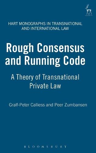 Rough Consensus and Running Code: A Theory of Transnational Private Law - Hart Monographs in Transnational and International Law 5 (Hardback)