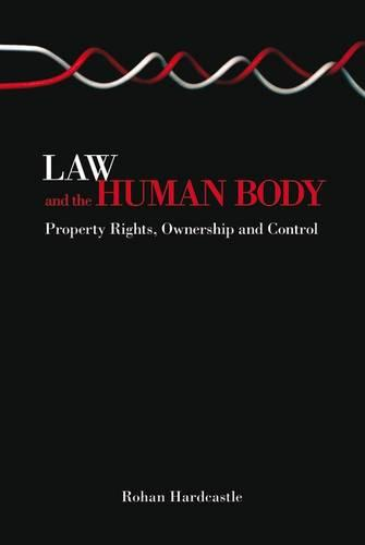 Law and the Human Body: Property Rights, Ownership and Control (Paperback)