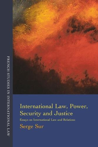International Law, Power, Security and Justice: Essays on International Law and Relations - French Studies in International Law 2 (Paperback)